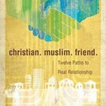 Book Review: Christian. Muslim. Friend. by David Shenk